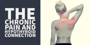The Connection Between Chronic Pain and Hypothyroidism & How to Treat it