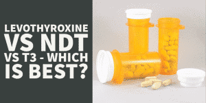 Thyroid Medication: Levothyroxine vs NDT vs T3 – Which is Best?