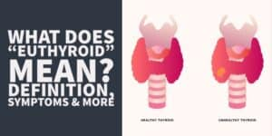 """What does """"Euthyroid"""" Mean? Definition, Symptoms & More"""