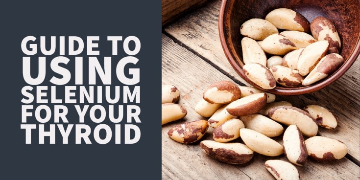 The complete guide to using Selenium to naturally enhance your thyroid