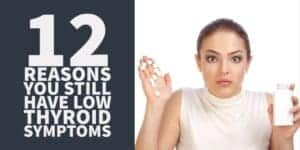 12 Reasons Why You Still Have Hypothyroid Symptoms (Even on Thyroid Medications)