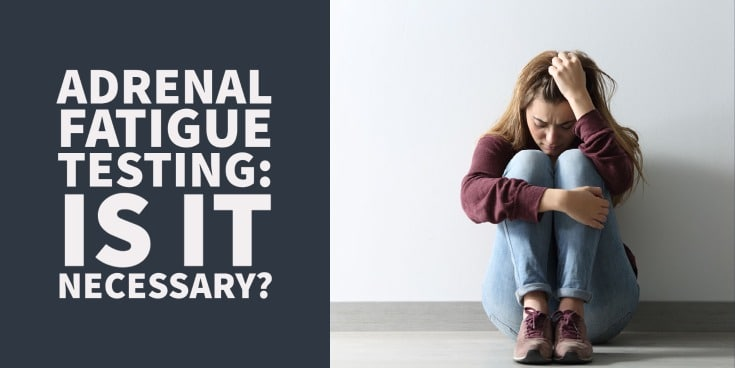 adrenal fatigue testing: is it even necessary?