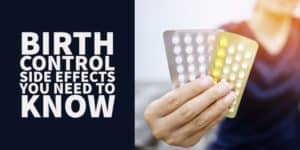 Birth Control Side Effects You Should be Aware of (Cancer, Weight Gain & More)