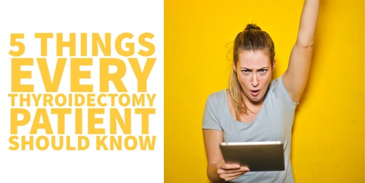 thyroidectomy - 5 things every patient without a thyroid should know