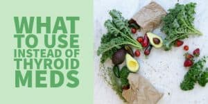 What to use Instead of Thyroid Meds (5 Natural Treatment Options)