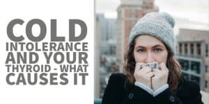 Cold Intolerance and Hypothyroidism – The Connection Explained