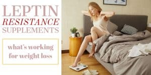 Leptin Resistance Supplements: What's Working in 2020