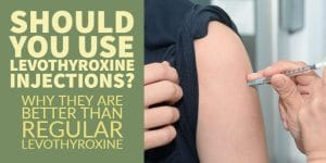 Levothyroxine Injections: Should you use them?