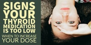Signs Your Thyroid Medication is too Low (What to Look For)