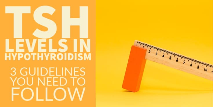 TSH levels in hypothyroidism - 3 guidelines you need to follow