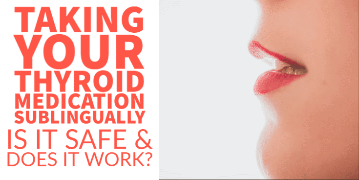 taking your thyroid medication sublingually - is it safe?