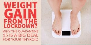 Quarantine 15 is a Big Problem for Thyroid Patients (+ How to Stop it)