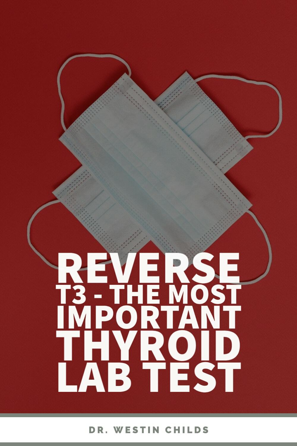 reverse T3 - the most important thyroid lab test