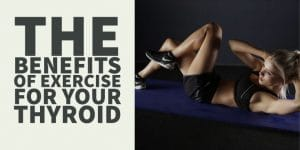 The Benefits of Exercise For Your Thyroid (3 Reasons to Work Out)