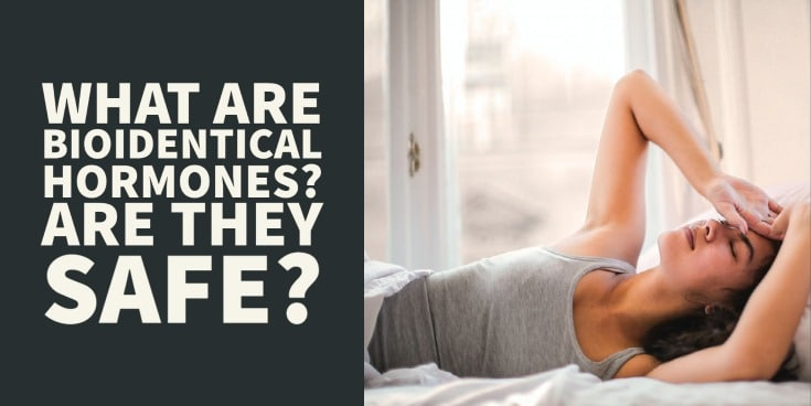 what are bioidentical hormones - are they safe?