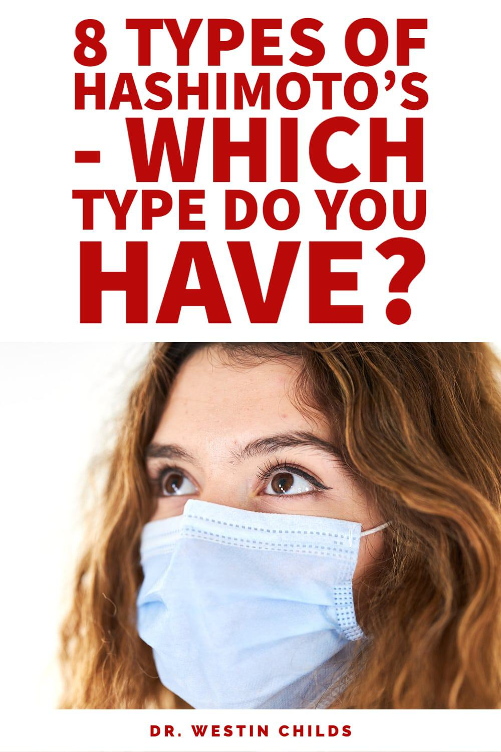8 types of hashimoto's thyroiditis - which one do you have?