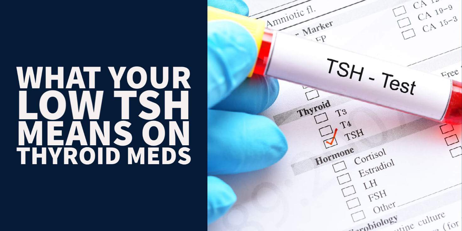 What your Low TSH means while taking thyroid medication