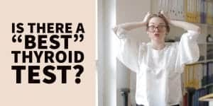 """Is there a """"Best"""" Thyroid Test? A Simple Guide to Thyroid Testing"""