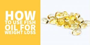 How to use Fish Oil to Help with Weight Loss & Fat Loss