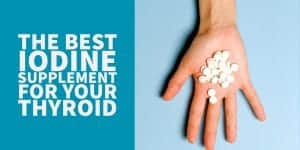The Best Iodine Supplements to Boost Thyroid Function & More