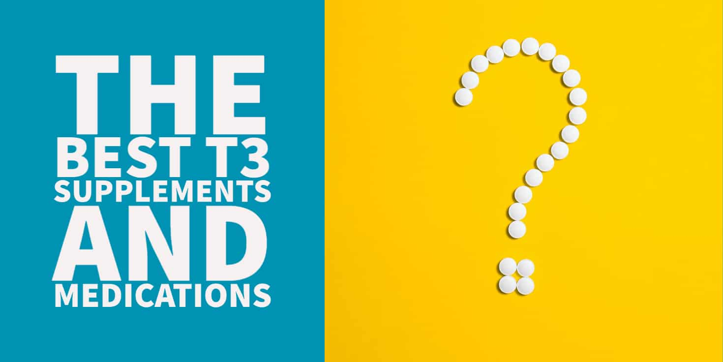 the best t3 supplements and t3 medications