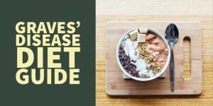Graves' Disease Diet Guide: What to Eat with Hyperthyroidism
