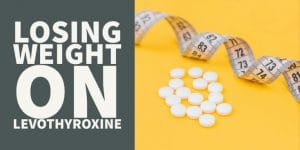 Losing Weight on Levothyroxine (Why It's Not Working)