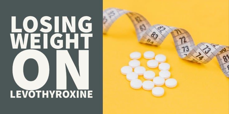 losing weight on levothyroxine - 4 reasons it isn't working for you