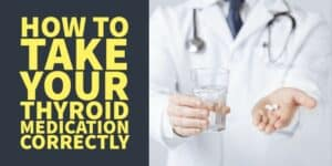 How to Take Your Thyroid Medication Correctly (For BEST Results)