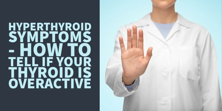 hyperthyroid symptoms - how to tell if you have an overactive thyroid