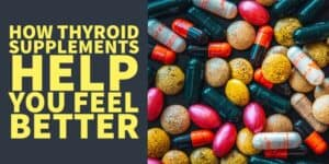How Thyroid Supplements Work & Why They Help you Feel Better