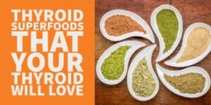 7 Thyroid Superfoods That Your Thyroid Will Love