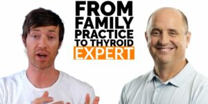 From Conventional Doc to Thyroid & Hormone Specialist | Dr. Westin Childs & Jeff Whelchel MD