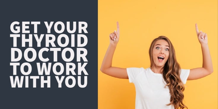 Ways to get your doctor to work with you on your thyroid