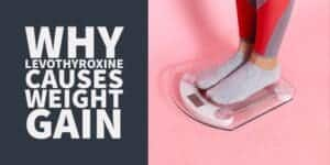 Why Levothyroxine causes weight gain