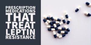 The Best Prescription Medications for Treating Leptin Resistance