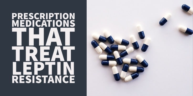 Prescription medications used to treat leptin resistance