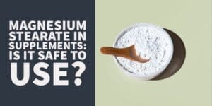 Is Magnesium Stearate Safe to use in Dietary Supplements?