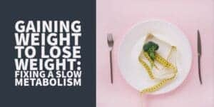 Gaining Weight to Lose Weight: Fixing a Damaged Metabolism by Increasing your Calories