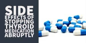 Side Effects of Stopping Thyroid Medication Abruptly (& Why it isn't Safe)