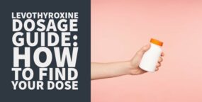 Levothyroxine Dosage Guide: Are you on the Right Dose?
