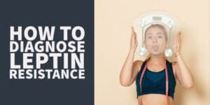 How to Diagnose Leptin Resistance Using Lab Tests & Symptoms