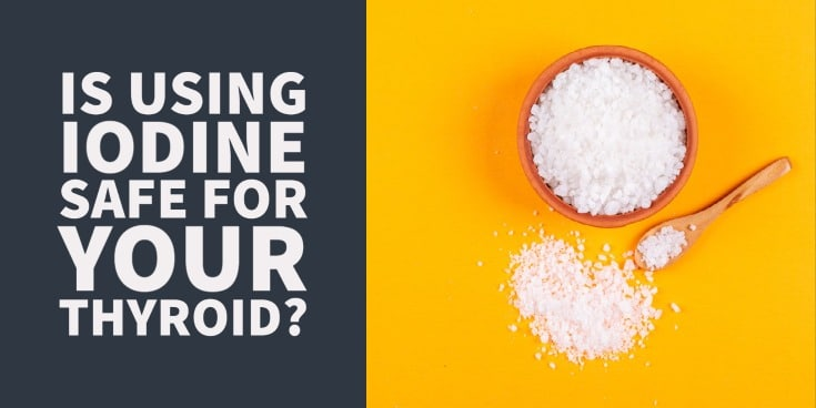 Is using iodine safe for your thyroid