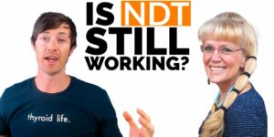 Is NDT Still Working & Are Thyroid Groups Safe? Interview With Janie Bowthorpe