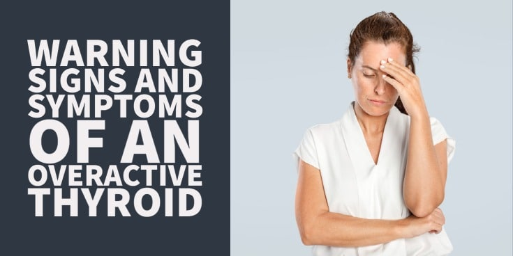 Warnings signs and symptoms of an overactive thyroid