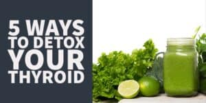 Thyroid Detox: 5 Ways to Gently Detox for Better Thyroid Function