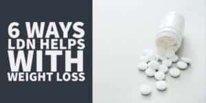 6 Ways Naltrexone (LDN) Helps with Weight Loss + Who Should use it
