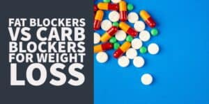 Fat Blockers vs Carb Blockers – Do They Actually Work?