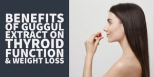 The Benefits of Guggul Extract on Thyroid Function, Weight Loss & More