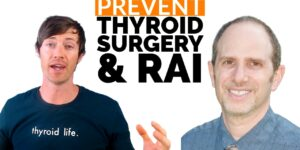 How to Prevent Thyroid Surgery and Radioactive Iodine Ablation Therapy | Dr. Osansky and Dr. Childs